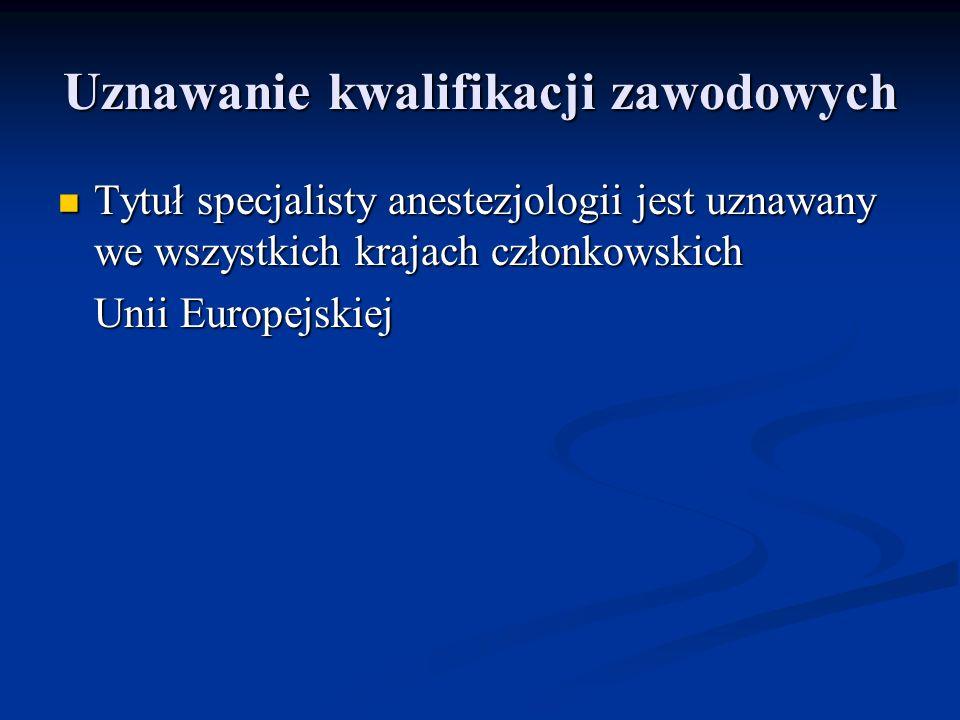 Uznawanie kwalifikacji zawodowych Tytuł specjalisty anestezjologii jest uznawany we wszystkich krajach członkowskich Tytuł specjalisty anestezjologii
