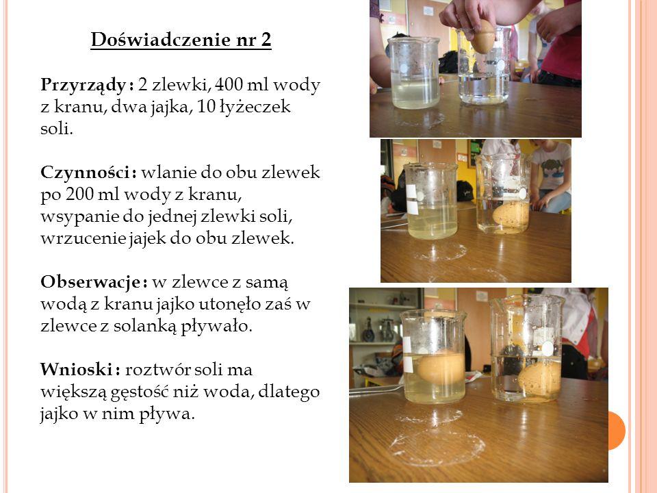 Doświadczenie nr 2 Przyrządy : 2 zlewki, 400 ml wody z kranu, dwa jajka, 10 łyżeczek soli.