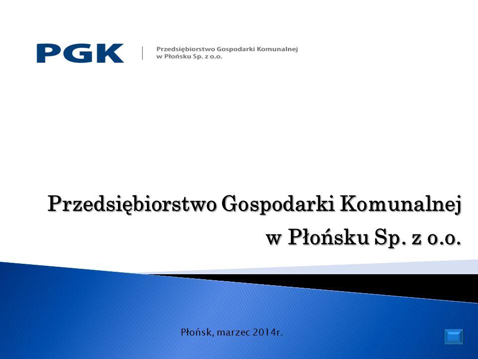 Płońsk, marzec 2014r. Przedsiębiorstwo Gospodarki Komunalnej w Płońsku Sp. z o.o.