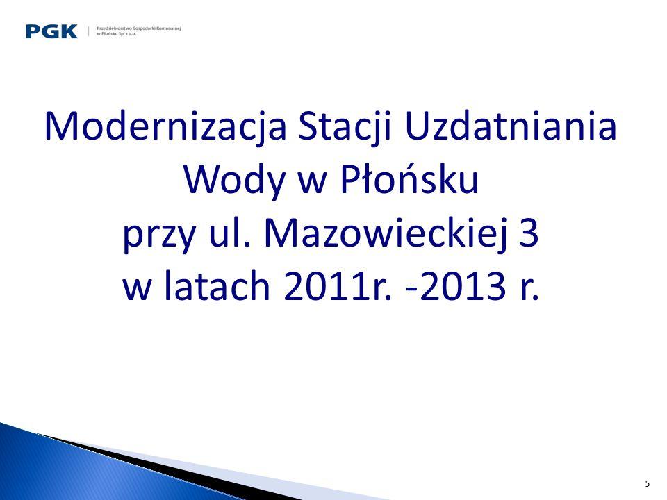 6 Zakład obsługuje w zakresie zaopatrzenia w wodę miasto Płońsk Stacja Uzdatniania Wody została wybudowana w roku 1974, a następnie rozbudowana w roku 1986.