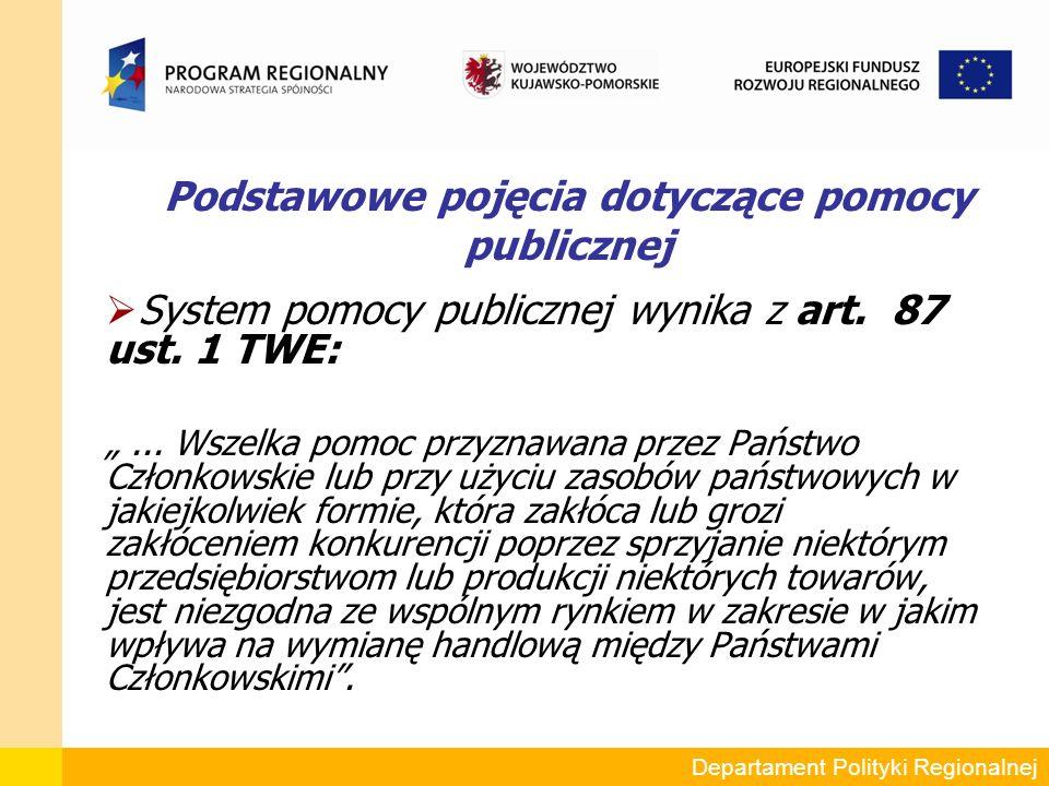 Podstawowe pojęcia dotyczące pomocy publicznej  System pomocy publicznej wynika z art.