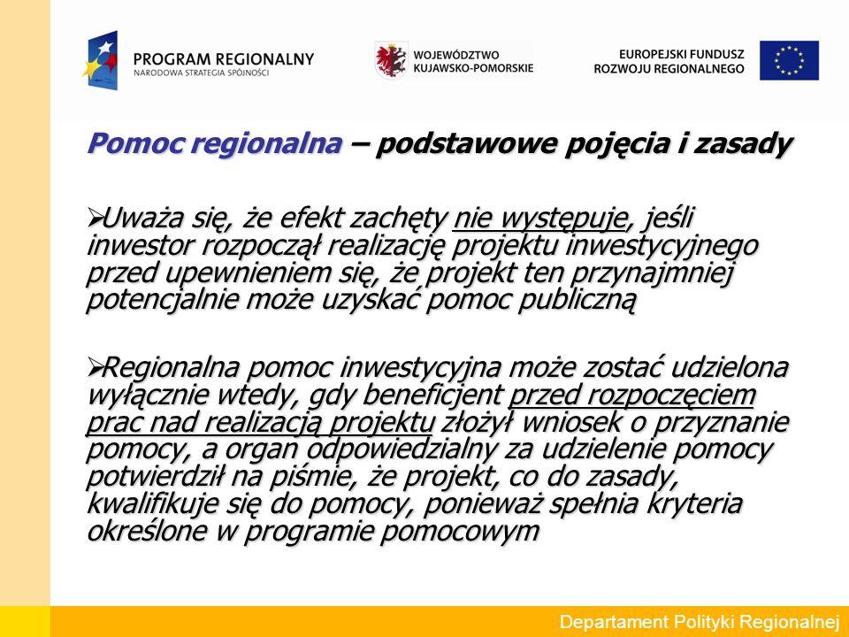 Pomoc regionalna – podstawowe pojęcia i zasady  Za rozpoczęcie prac nad realizacją projektu uważa się podjęcie prac budowlanych lub podjęcie wiążącego zobowiązania do nabycia urządzeń (zatem podmiot zamierzający ubiegać się o pomoc może, przed otrzymaniem pisemnego potwierdzenia o kwalifikowalności projektu (a nawet przed złożeniem wniosku o dofinansowanie) dokonywać czynności przygotowawczych do realizacji projektu np.: zakup gruntu, sporządzenie biznes planu, dokumentacji technicznej, czy też uzyskanie pozwolenia na budowę Departament Polityki Regionalnej