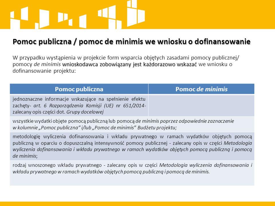 Pomoc publiczna / pomoc de minimis we wniosku o dofinansowanie wnioskodawca zobowiązany jest każdorazowo wskazać W przypadku wystąpienia w projekcie form wsparcia objętych zasadami pomocy publicznej/ pomocy de minimis wnioskodawca zobowiązany jest każdorazowo wskazać we wniosku o dofinansowanie projektu:.