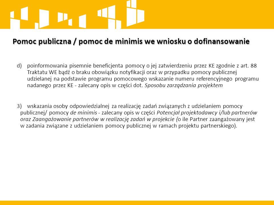 Pomoc publiczna / pomoc de minimis we wniosku o dofinansowanie Brak wskazania informacji w zakresie pomocy publicznej/pomocy de minimis wskazanych w Regulaminie konkursu RPLU.10.02.00-IZ.00-06-001/15 - Programy typu outplacement skutkuje warunkowym zatwierdzeniem wniosku w zakresie jego zgodności z zasadami udzielania pomocy publicznej i skierowaniem przedmiotowych kwestii do negocjacji.