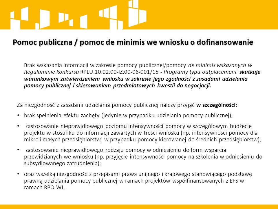 Pomoc publiczna / pomoc de minimis we wniosku o dofinansowanie Brak wskazania informacji w zakresie pomocy publicznej/pomocy de minimis wskazanych w R