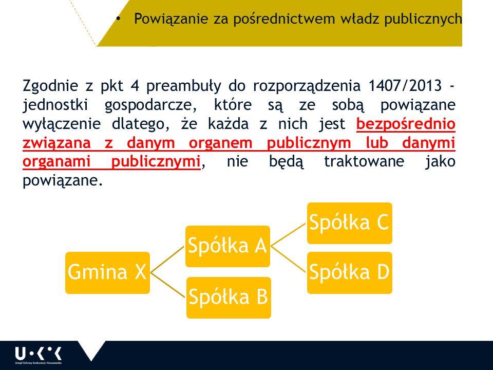 Zgodnie z pkt 4 preambuły do rozporządzenia 1407/2013 - jednostki gospodarcze, które są ze sobą powiązane wyłączenie dlatego, że każda z nich jest bezpośrednio związana z danym organem publicznym lub danymi organami publicznymi, nie będą traktowane jako powiązane.