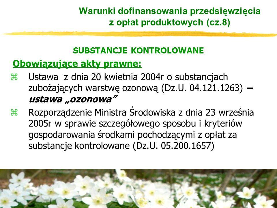 SUBSTANCJE KONTROLOWANE Obowiązujące akty prawne: zUstawa z dnia 20 kwietnia 2004r o substancjach zubożających warstwę ozonową (Dz.U.