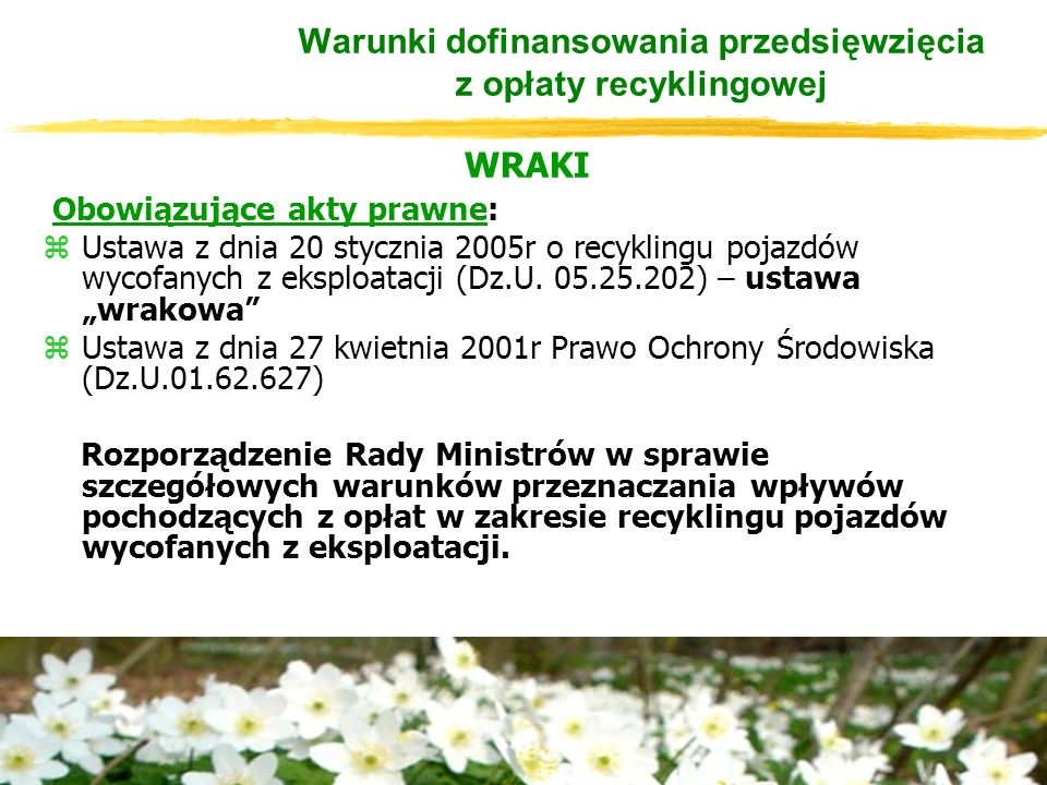 WRAKI Obowiązujące akty prawne: zUstawa z dnia 20 stycznia 2005r o recyklingu pojazdów wycofanych z eksploatacji (Dz.U.