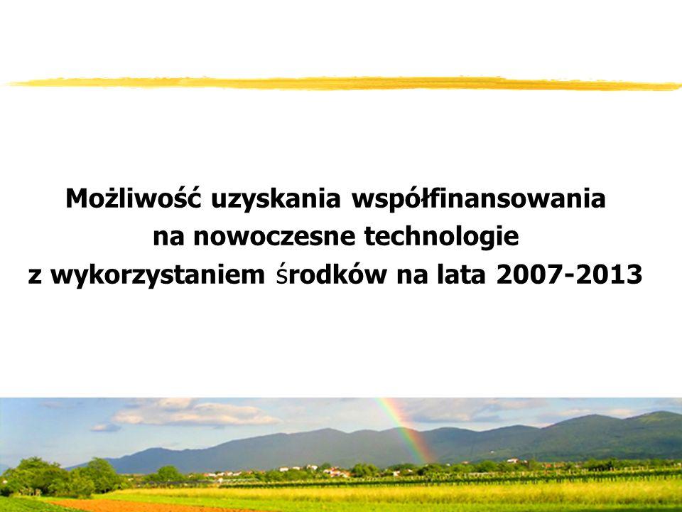 Możliwość uzyskania współfinansowania na nowoczesne technologie z wykorzystaniem środków na lata 2007-2013