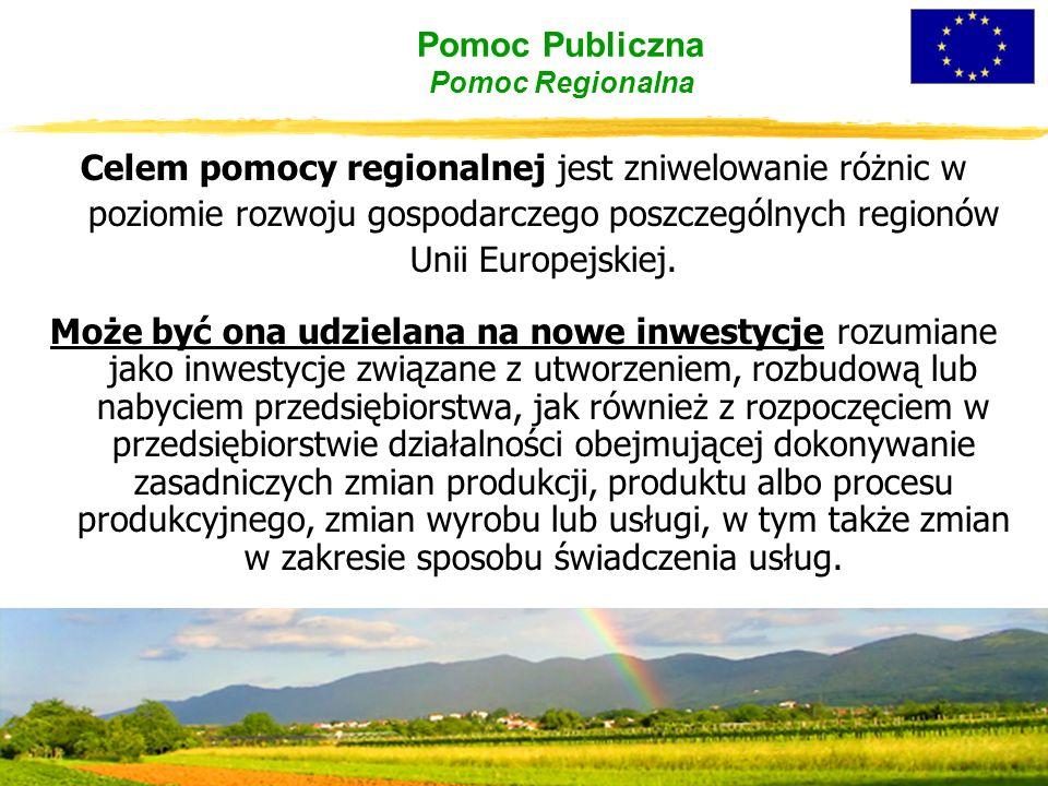 Pomoc Publiczna Pomoc Regionalna Celem pomocy regionalnej jest zniwelowanie różnic w poziomie rozwoju gospodarczego poszczególnych regionów Unii Europejskiej.
