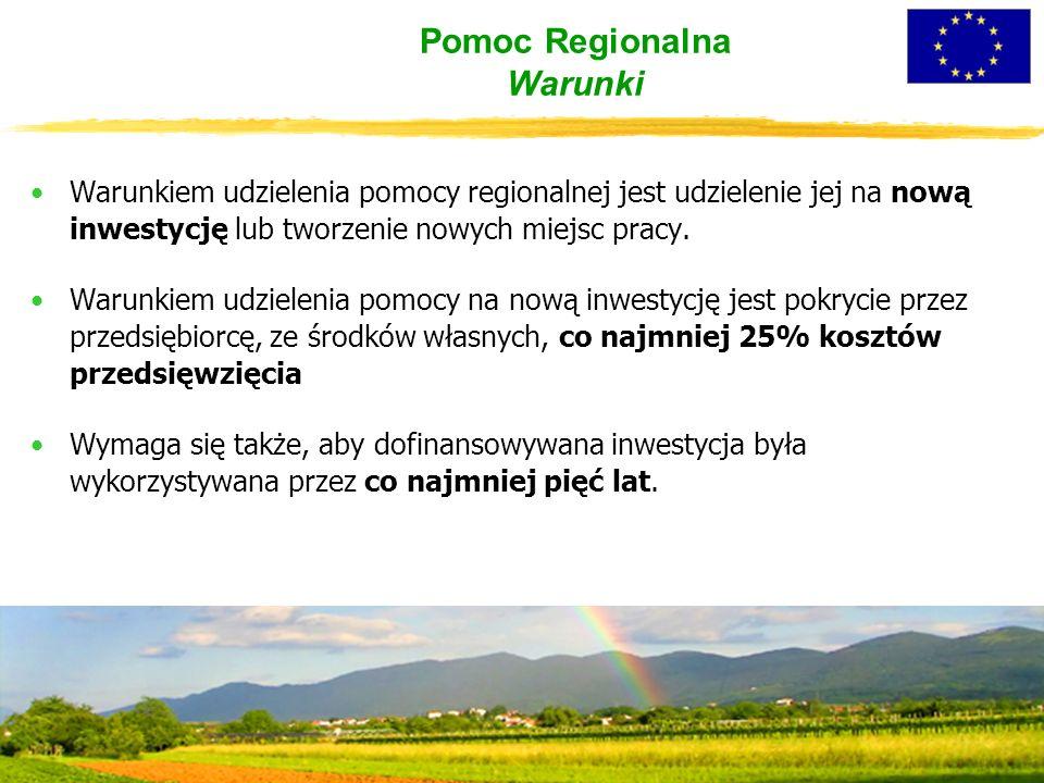 Pomoc Regionalna Warunki Warunkiem udzielenia pomocy regionalnej jest udzielenie jej na nową inwestycję lub tworzenie nowych miejsc pracy.