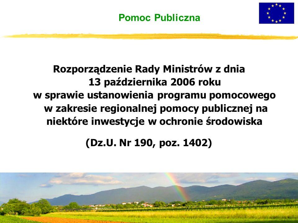 Pomoc Publiczna Rozporządzenie Rady Ministrów z dnia 13 października 2006 roku w sprawie ustanowienia programu pomocowego w zakresie regionalnej pomocy publicznej na niektóre inwestycje w ochronie środowiska (Dz.U.
