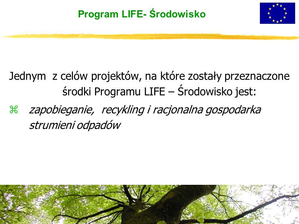 Program LIFE- Środowisko Jednym z celów projektów, na które zostały przeznaczone środki Programu LIFE – Środowisko jest: zzapobieganie, recykling i racjonalna gospodarka strumieni odpadów