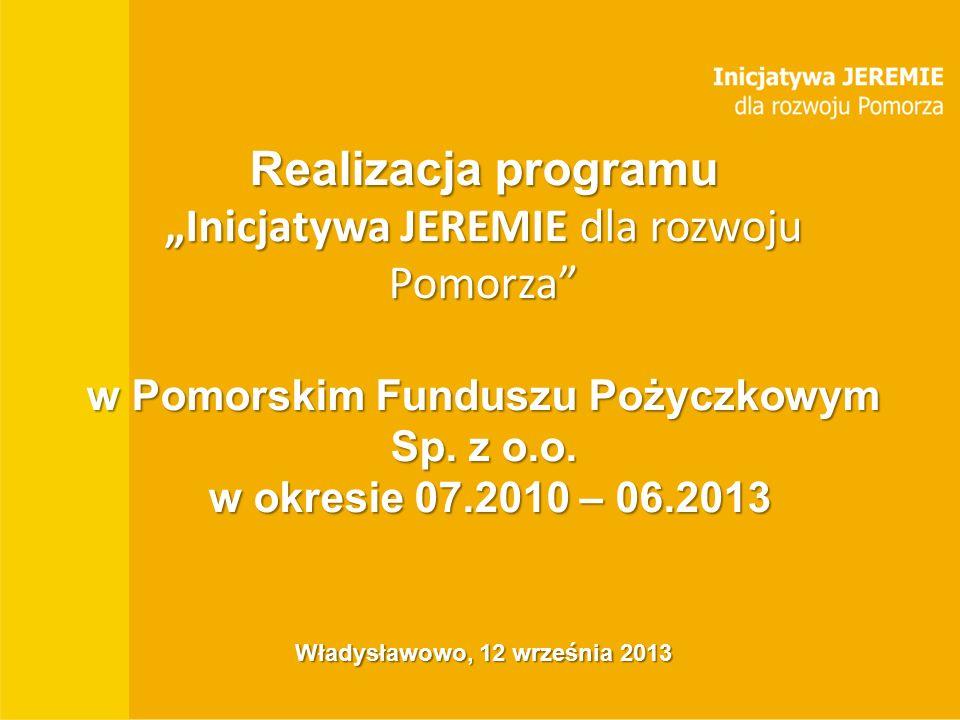 """Tytuł prezentacji BGK Miasto, data Realizacja programu """"Inicjatywa JEREMIE dla rozwoju Pomorza w Pomorskim Funduszu Pożyczkowym Sp."""