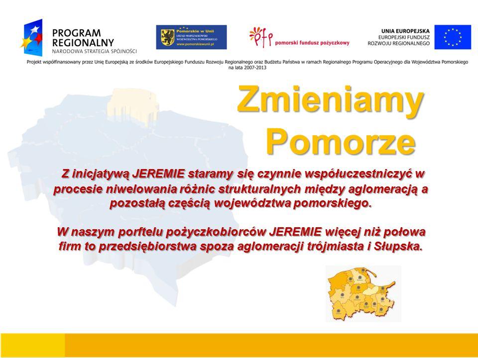 Zmieniamy Zmieniamy Pomorze Pomorze Z inicjatywą JEREMIE staramy się czynnie współuczestniczyć w procesie niwelowania różnic strukturalnych między aglomeracją a pozostałą częścią województwa pomorskiego.