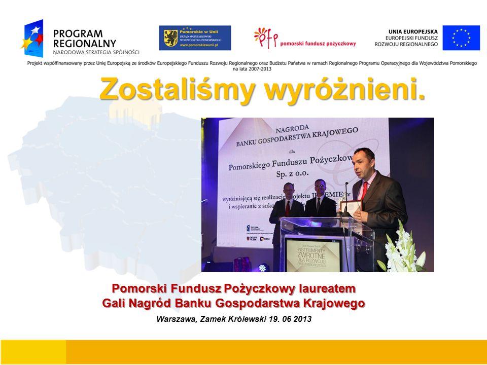 Zostaliśmy wyróżnieni. Pomorski Fundusz Pożyczkowy laureatem Gali Nagród Banku Gospodarstwa Krajowego Warszawa, Zamek Królewski 19. 06 2013