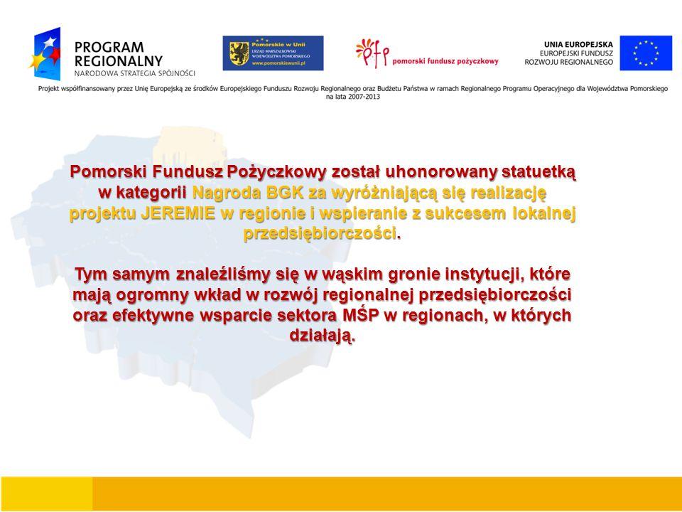 Pomorski Fundusz Pożyczkowy został uhonorowany statuetką w kategorii Nagroda BGK za wyróżniającą się realizację projektu JEREMIE w regionie i wspieranie z sukcesem lokalnej przedsiębiorczości.