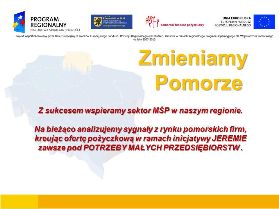 Zmieniamy Zmieniamy Pomorze Pomorze Z sukcesem wspieramy sektor MŚP w naszym regionie.