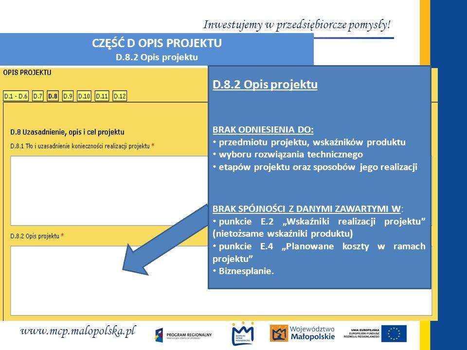 www.mcp.malopolska.pl Inwestujemy w przedsiębiorcze pomysły! CZĘŚĆ D OPIS PROJEKTU D.8.2 Opis projektu BRAK ODNIESIENIA DO: przedmiotu projektu, wskaź