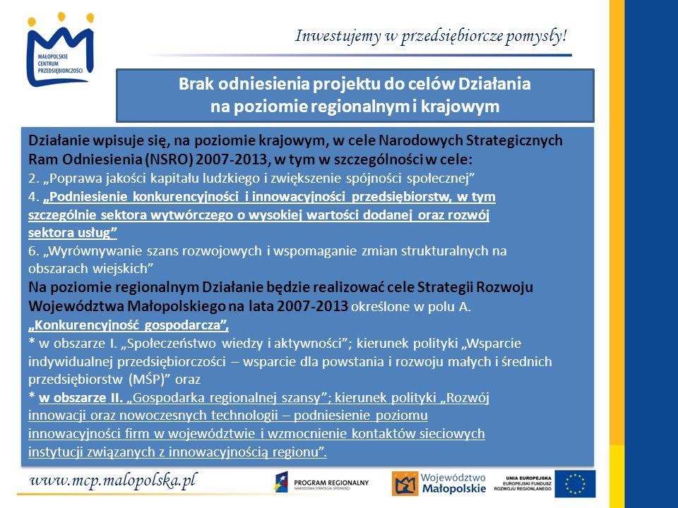www.mcp.malopolska.pl Inwestujemy w przedsiębiorcze pomysły! Brak odniesienia projektu do celów Działania na poziomie regionalnym i krajowym Działanie