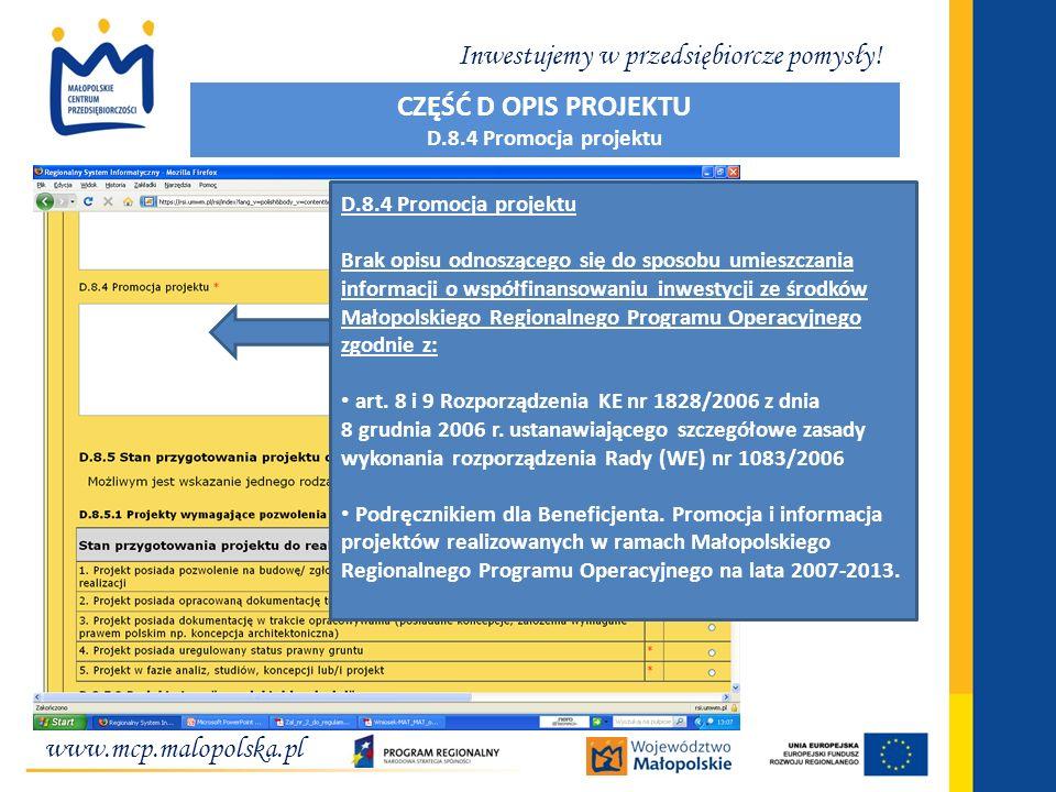 www.mcp.malopolska.pl Inwestujemy w przedsiębiorcze pomysły! D.8.4 Promocja projektu Brak opisu odnoszącego się do sposobu umieszczania informacji o w