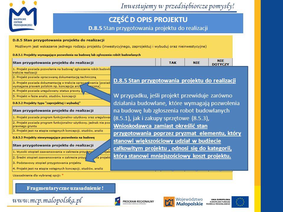 www.mcp.malopolska.pl Inwestujemy w przedsiębiorcze pomysły! Fragmentaryczne uzasadnienie ! D.8.5 Stan przygotowania projektu do realizacji W przypadk