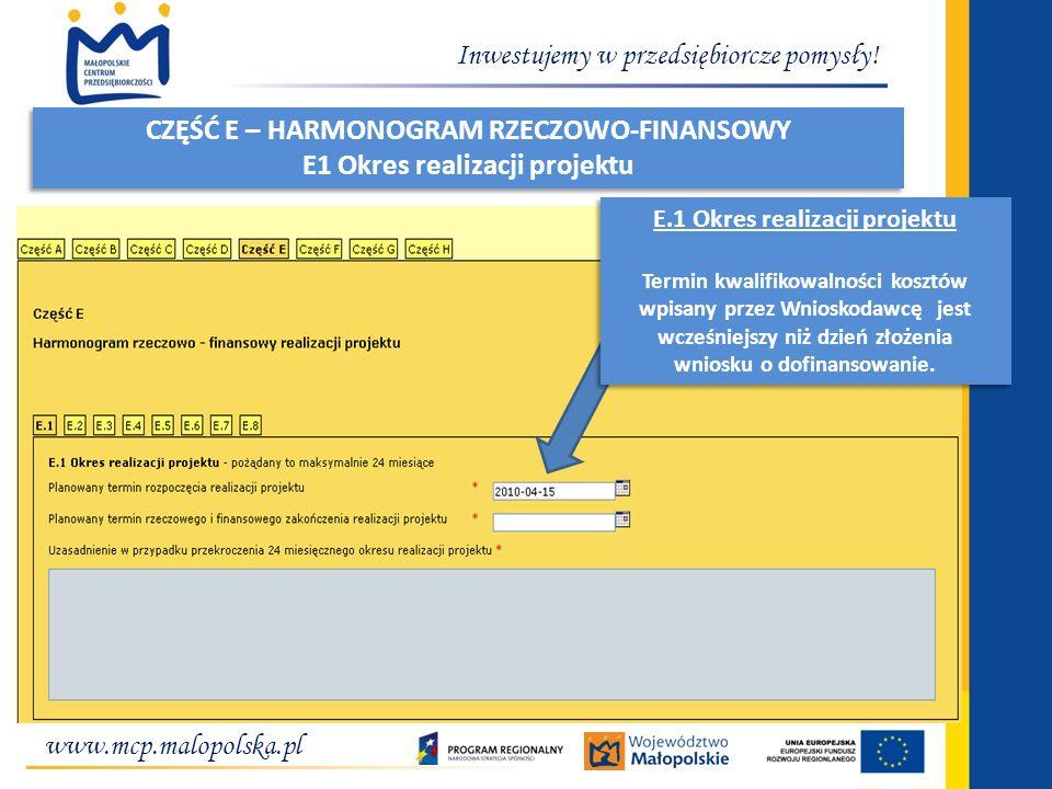 www.mcp.malopolska.pl Inwestujemy w przedsiębiorcze pomysły! CZĘŚĆ E – HARMONOGRAM RZECZOWO-FINANSOWY E1 Okres realizacji projektu CZĘŚĆ E – HARMONOGR