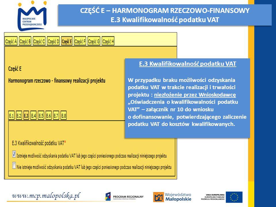 www.mcp.malopolska.pl Inwestujemy w przedsiębiorcze pomysły! CZĘŚĆ E – HARMONOGRAM RZECZOWO-FINANSOWY E.3 Kwalifikowalność podatku VAT CZĘŚĆ E – HARMO