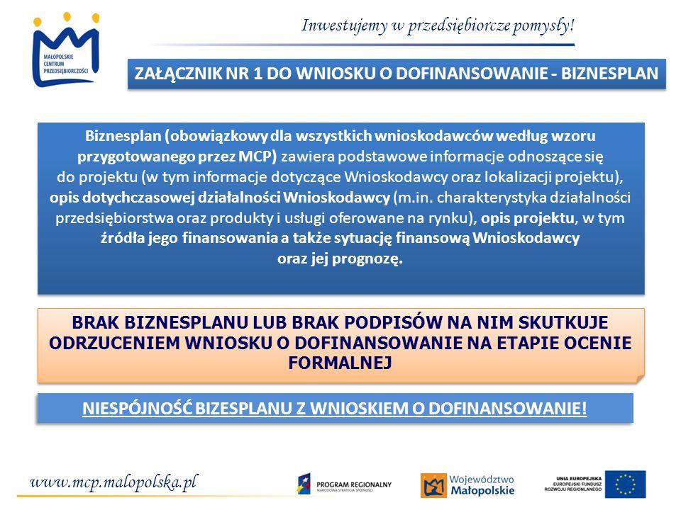 www.mcp.malopolska.pl Inwestujemy w przedsiębiorcze pomysły! BRAK BIZNESPLANU LUB BRAK PODPISÓW NA NIM SKUTKUJE ODRZUCENIEM WNIOSKU O DOFINANSOWANIE N
