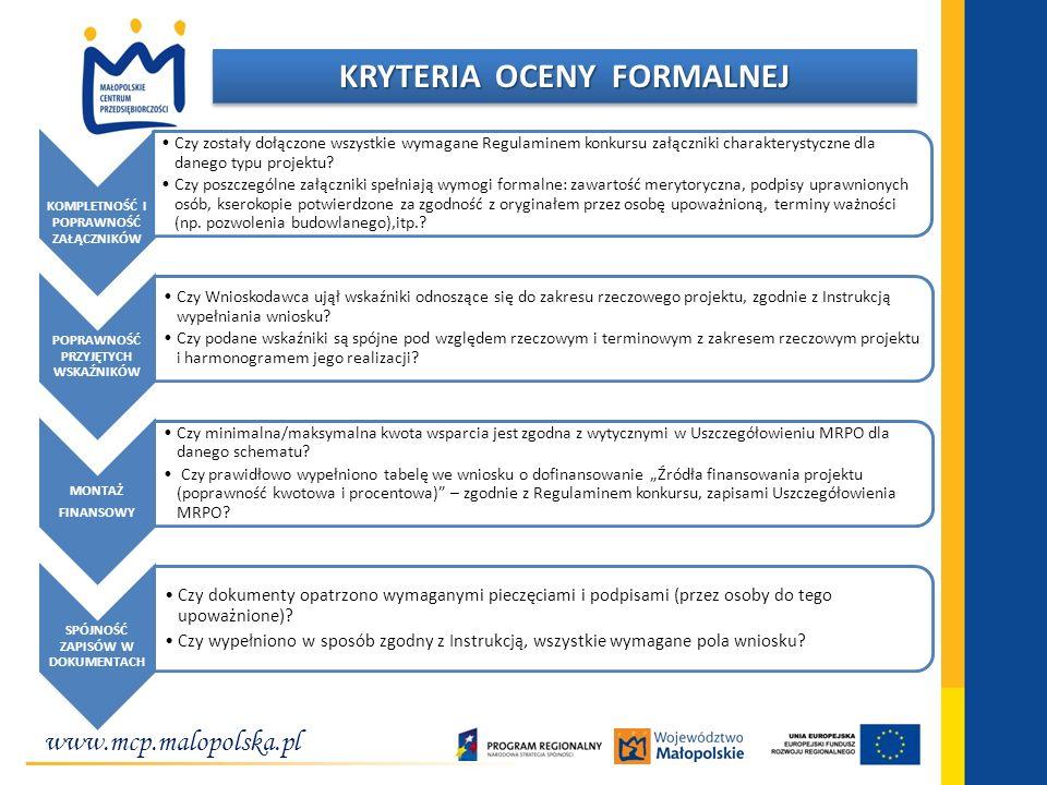 www.mcp.malopolska.pl KRYTERIA OCENY FORMALNEJ KOMPLETNOŚĆ I POPRAWNOŚĆ ZAŁĄCZNIKÓW Czy zostały dołączone wszystkie wymagane Regulaminem konkursu załączniki charakterystyczne dla danego typu projektu.
