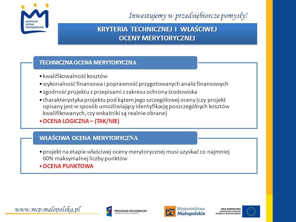 Inwestujemy w przedsiębiorcze pomysły! www.mcp.malopolska.pl KRYTERIA TECHNICZNEJ I WŁAŚCIWEJ OCENY MERYTORYCZNEJ KRYTERIA TECHNICZNEJ I WŁAŚCIWEJ OCE