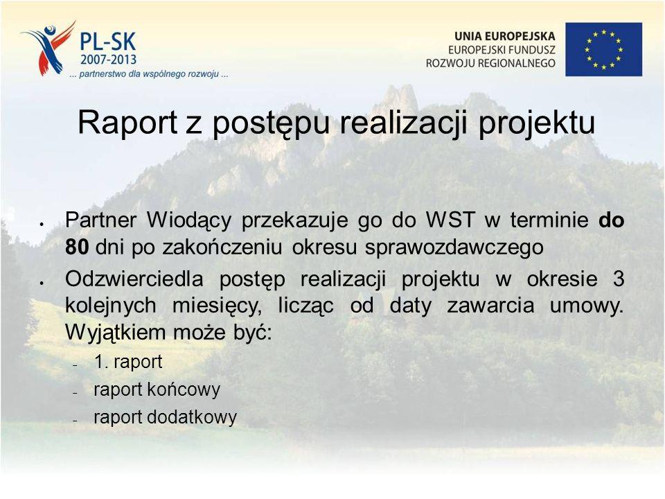 Raport z postępu realizacji projektu  Partner Wiodący przekazuje go do WST w terminie do 80 dni po zakończeniu okresu sprawozdawczego  Odzwierciedla postęp realizacji projektu w okresie 3 kolejnych miesięcy, licząc od daty zawarcia umowy.