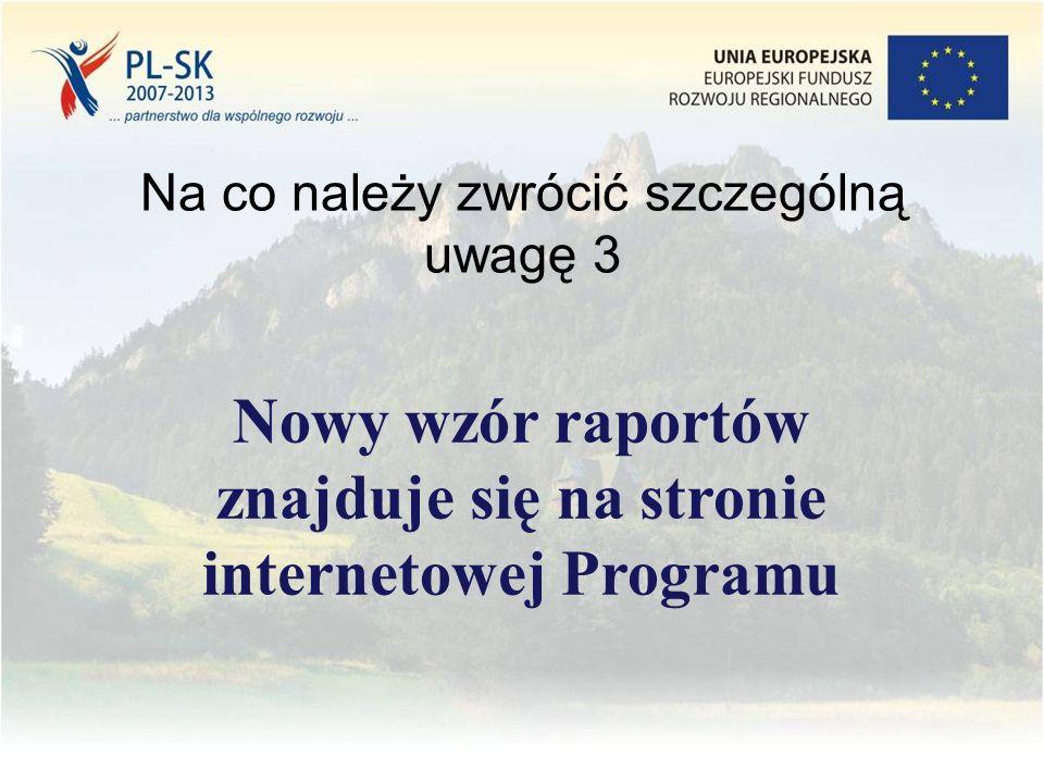 Na co należy zwrócić szczególną uwagę 3 Nowy wzór raportów znajduje się na stronie internetowej Programu