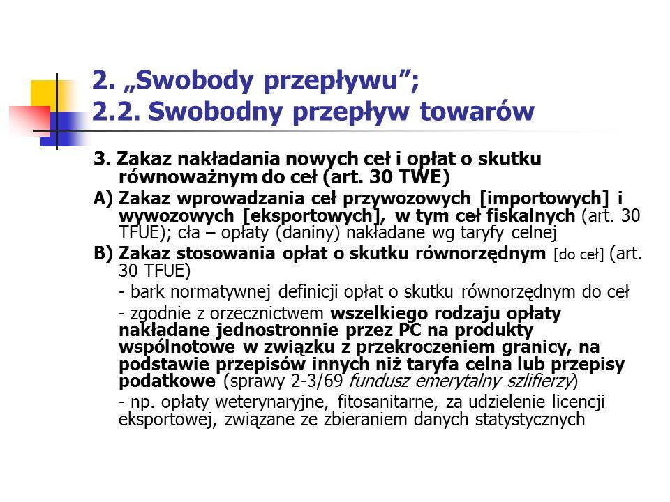 """2. """"Swobody przepływu""""; 2.2. Swobodny przepływ towarów 3. Zakaz nakładania nowych ceł i opłat o skutku równoważnym do ceł (art. 30 TWE) A) Zakaz wprow"""