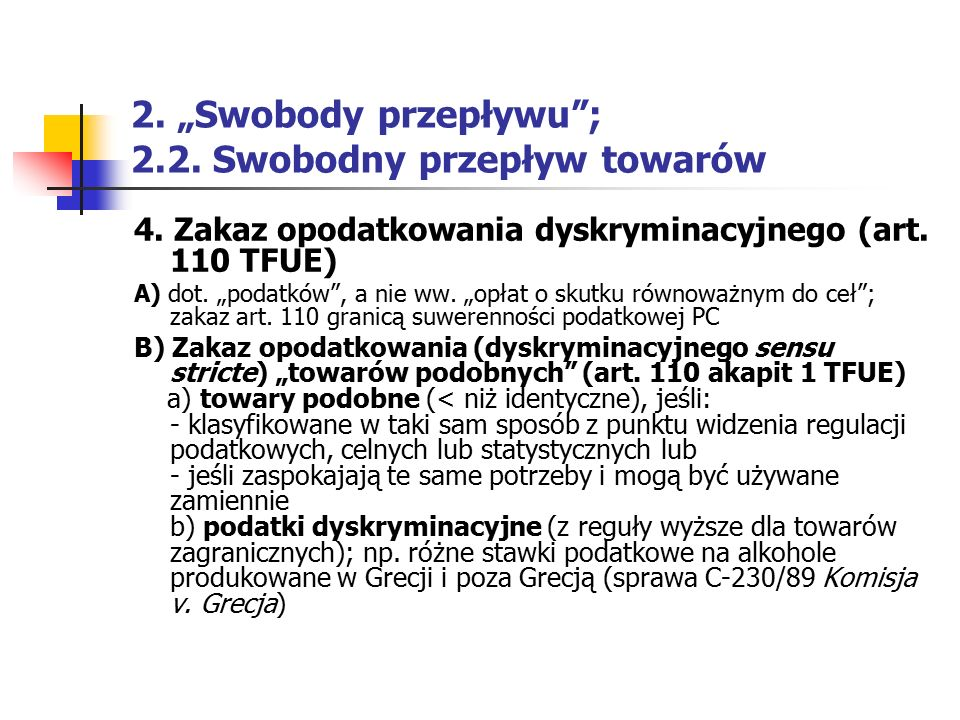 """2. """"Swobody przepływu""""; 2.2. Swobodny przepływ towarów 4. Zakaz opodatkowania dyskryminacyjnego (art. 110 TFUE) A) dot. """"podatków"""", a nie ww. """"opłat o"""