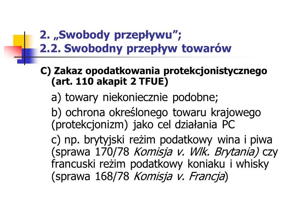 """2. """"Swobody przepływu""""; 2.2. Swobodny przepływ towarów C) Zakaz opodatkowania protekcjonistycznego (art. 110 akapit 2 TFUE) a) towary niekoniecznie po"""
