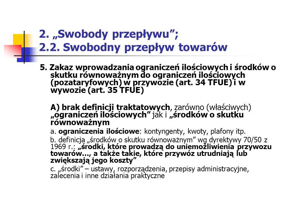 """2. """"Swobody przepływu""""; 2.2. Swobodny przepływ towarów 5. Zakaz wprowadzania ograniczeń ilościowych i środków o skutku równoważnym do ograniczeń ilośc"""
