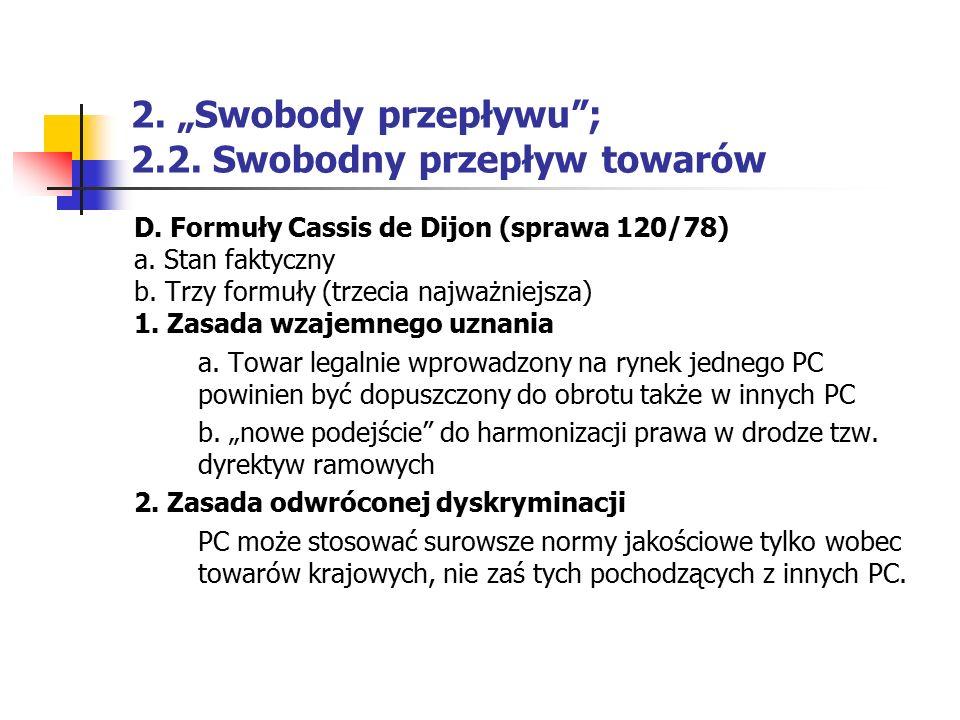"""2. """"Swobody przepływu""""; 2.2. Swobodny przepływ towarów D. Formuły Cassis de Dijon (sprawa 120/78) a. Stan faktyczny b. Trzy formuły (trzecia najważnie"""