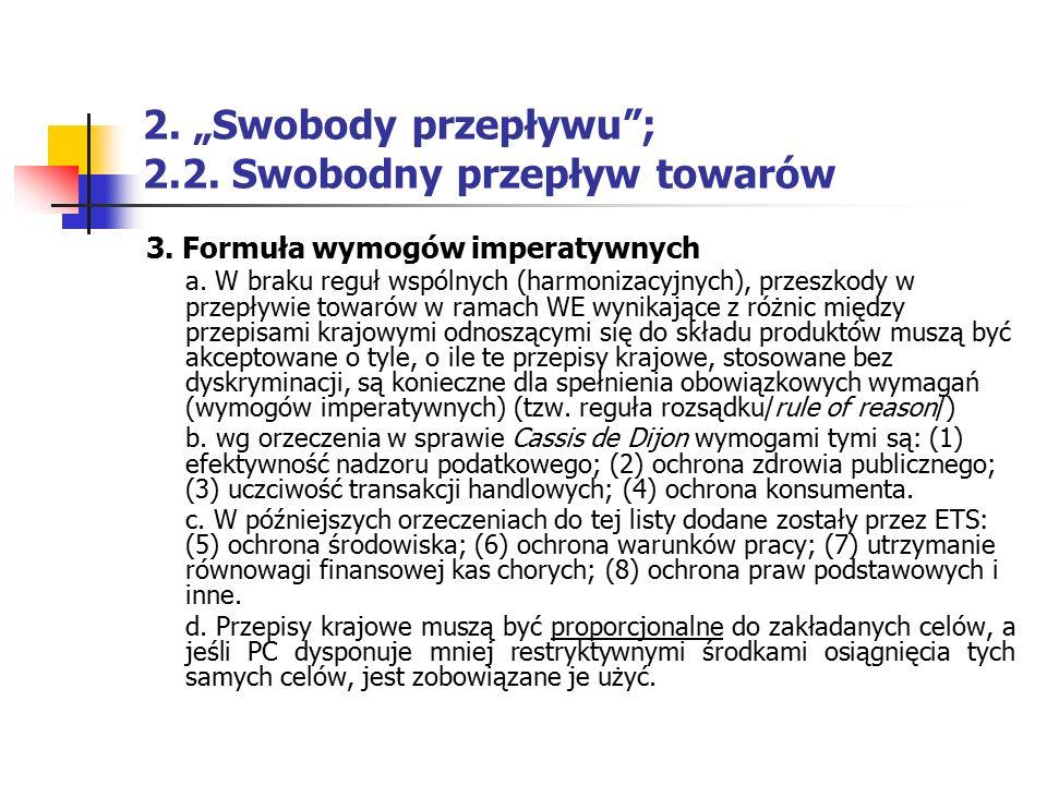 """2. """"Swobody przepływu""""; 2.2. Swobodny przepływ towarów 3. Formuła wymogów imperatywnych a. W braku reguł wspólnych (harmonizacyjnych), przeszkody w pr"""