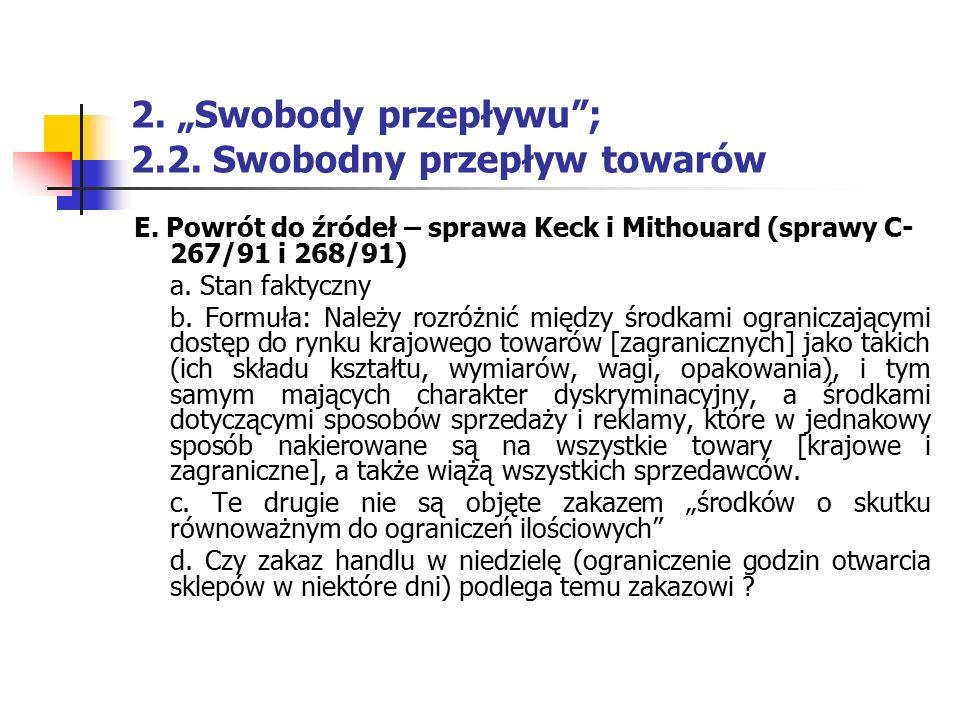 """2. """"Swobody przepływu""""; 2.2. Swobodny przepływ towarów E. Powrót do źródeł – sprawa Keck i Mithouard (sprawy C- 267/91 i 268/91) a. Stan faktyczny b."""