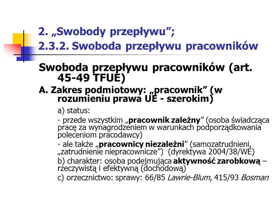 """2. """"Swobody przepływu""""; 2.3.2. Swoboda przepływu pracowników Swoboda przepływu pracowników (art. 45-49 TFUE) A. Zakres podmiotowy: """"pracownik"""" (w rozu"""