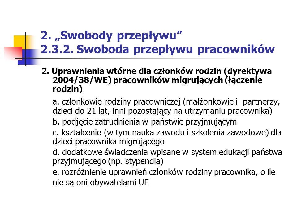 """2. """"Swobody przepływu"""" 2.3.2. Swoboda przepływu pracowników 2. Uprawnienia wtórne dla członków rodzin (dyrektywa 2004/38/WE) pracowników migrujących ("""