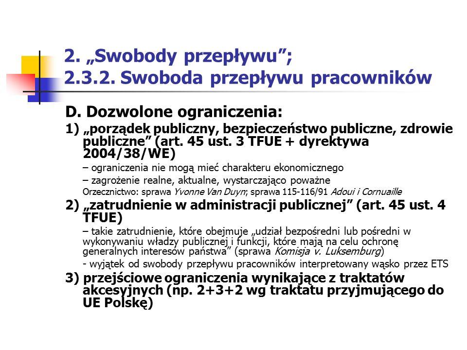 """2. """"Swobody przepływu""""; 2.3.2. Swoboda przepływu pracowników D. Dozwolone ograniczenia: 1) """"porządek publiczny, bezpieczeństwo publiczne, zdrowie publ"""