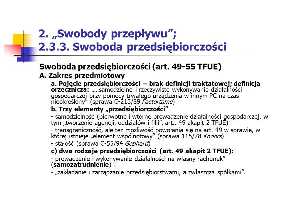 """2. """"Swobody przepływu""""; 2.3.3. Swoboda przedsiębiorczości Swoboda przedsiębiorczości (art. 49-55 TFUE) A. Zakres przedmiotowy a. Pojęcie przedsiębiorc"""