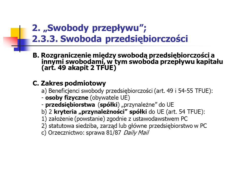 """2. """"Swobody przepływu""""; 2.3.3. Swoboda przedsiębiorczości B. Rozgraniczenie między swobodą przedsiębiorczości a innymi swobodami, w tym swoboda przepł"""
