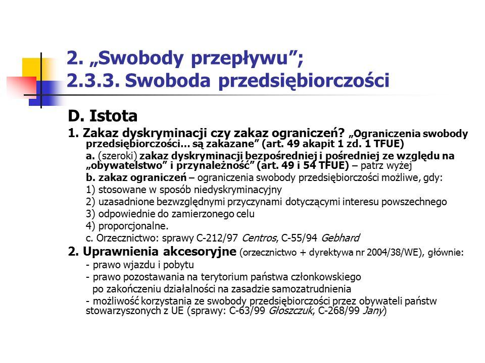 """2. """"Swobody przepływu""""; 2.3.3. Swoboda przedsiębiorczości D. Istota 1. Zakaz dyskryminacji czy zakaz ograniczeń? """"Ograniczenia swobody przedsiębiorczo"""