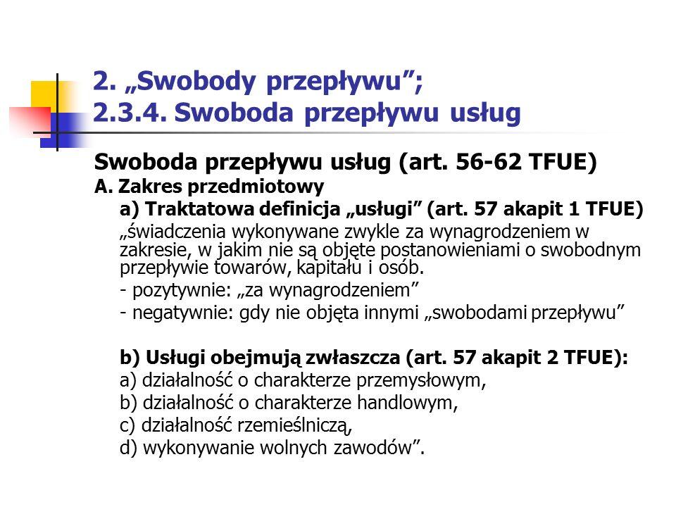 """2. """"Swobody przepływu""""; 2.3.4. Swoboda przepływu usług Swoboda przepływu usług (art. 56-62 TFUE) A. Zakres przedmiotowy a) Traktatowa definicja """"usług"""