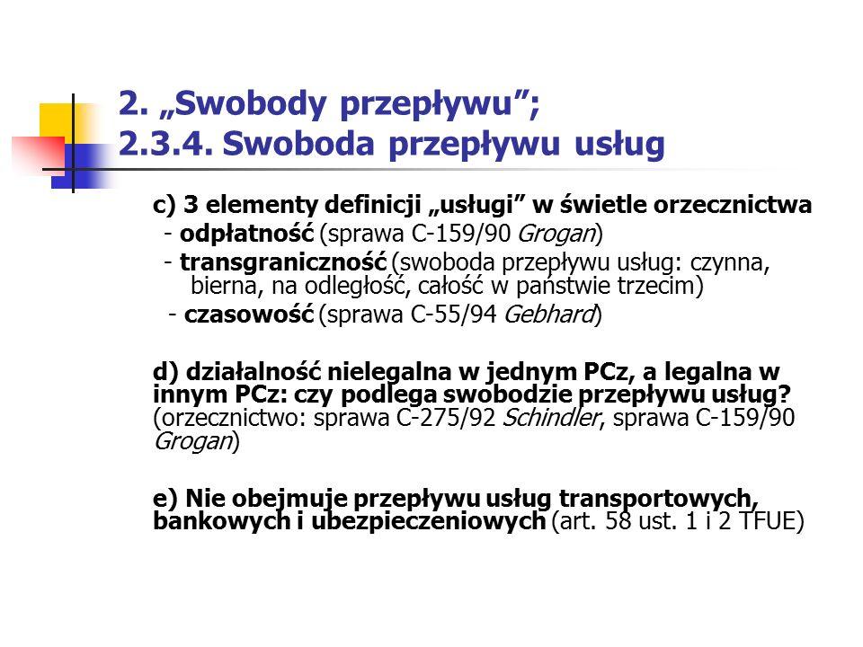 """2. """"Swobody przepływu""""; 2.3.4. Swoboda przepływu usług c) 3 elementy definicji """"usługi"""" w świetle orzecznictwa - odpłatność (sprawa C-159/90 Grogan) -"""
