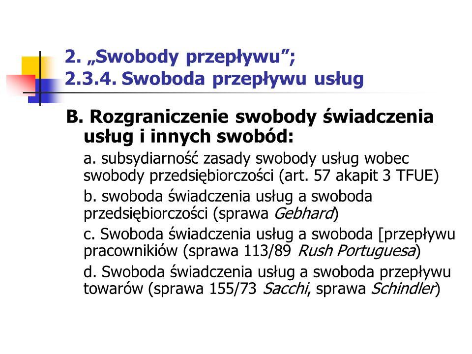 """2. """"Swobody przepływu""""; 2.3.4. Swoboda przepływu usług B. Rozgraniczenie swobody świadczenia usług i innych swobód: a. subsydiarność zasady swobody us"""