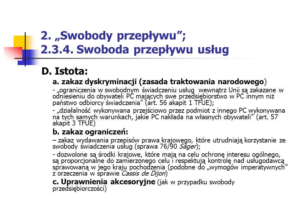 """2. """"Swobody przepływu""""; 2.3.4. Swoboda przepływu usług D. Istota: a. zakaz dyskryminacji (zasada traktowania narodowego) - """"ograniczenia w swobodnym ś"""
